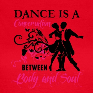 Dance is a conversation between Body and Soul - Women's T-Shirt