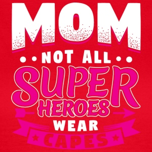 MOTHER - NOT ALL SUPER HEROES Weare CAPES - Women's T-Shirt