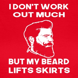 i dont work out much but my beard lifts skirts - Frauen T-Shirt