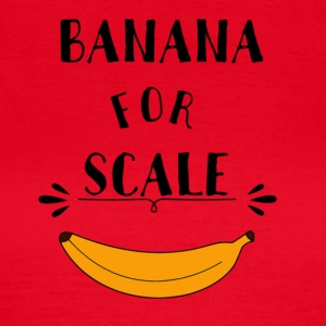 Banana For Scale - Frauen T-Shirt