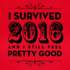 I Survived 2016 and I still feel Pretty Good - Maglietta da donna