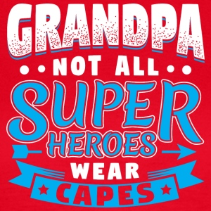 GRANDPA - NOT ALL SUPER HEROES WEAR CAPES - Women's T-Shirt