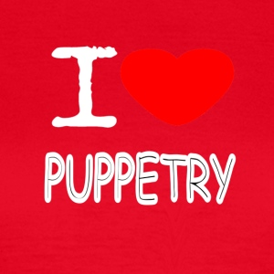 I LOVE PUPPETRY - Frauen T-Shirt