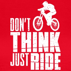 Do not Think! Just Ride - Women's T-Shirt