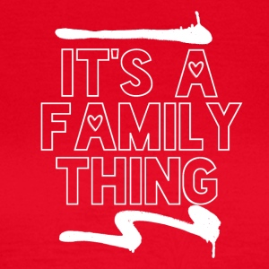 Its a Family Thing - Family Love - Frauen T-Shirt