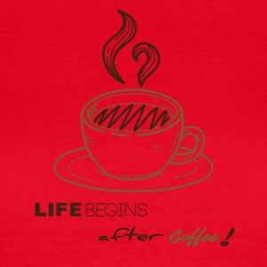 life begins after coffee - T-shirt Femme