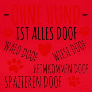 Zonder hond alles is dom - Vrouwen T-shirt