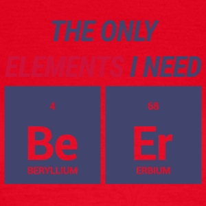 Chemiker / Chemie: The only elements i need: Be Er - Frauen T-Shirt
