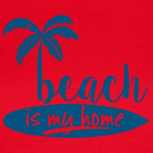 Surfer / Surfing: Beach is my home - Women's T-Shirt