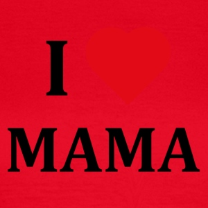 ++ I LOVE MAMA ++ - Women's T-Shirt