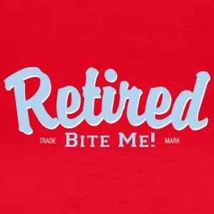 Retired Bite Me! - Frauen T-Shirt