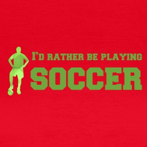 Fußball: I´d rather be playing soccer. - Frauen T-Shirt
