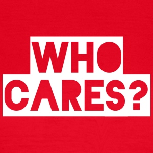 WHO CARES? - Women's T-Shirt