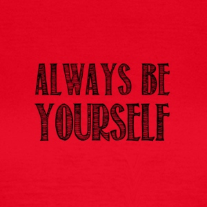 Always be yourself - Women's T-Shirt