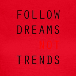 Følg Dreams NOT Trends - Dame-T-shirt