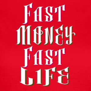 Fast Money Fast Life - Vrouwen T-shirt