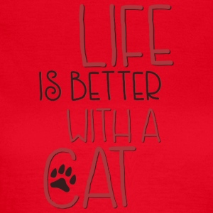 Life is better with a cat - Women's T-Shirt