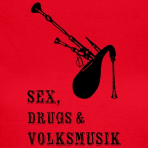 Sex, Dreugs and Volksmusik - Frauen T-Shirt