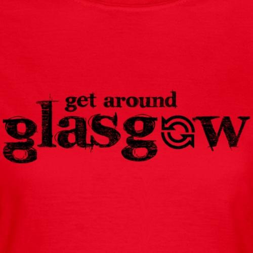 getaroundglasgow black - Women's T-Shirt