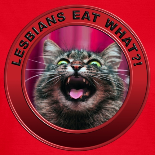 Lesbians eat what?! - Vrouwen T-shirt