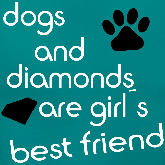 dogs and diamonds are girls best friend