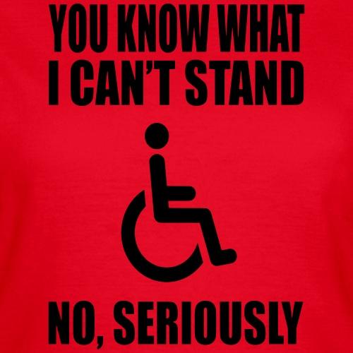 Ik kan rolstoel humor niet uit staan - Vrouwen T-shirt