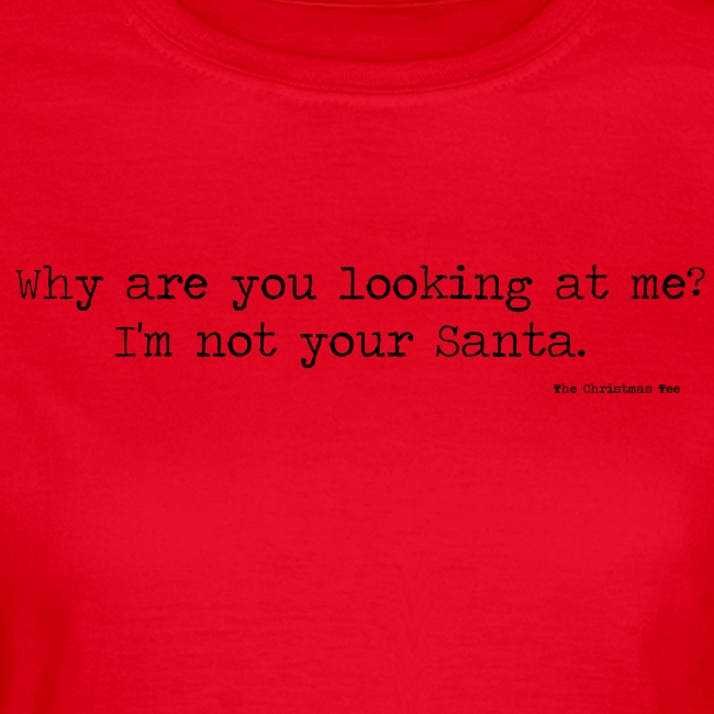Why are you looking at me I m not your Santa