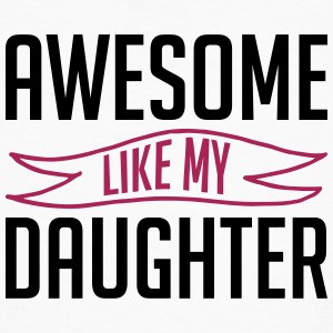Awesome like my daughter fathers day - Men's Organic T-shirt