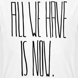 All We Have Is Now - Men's Organic T-shirt