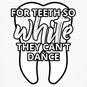 Zahnarzt: For Teeth So White They Can´t Dance - Männer Bio-T-Shirt