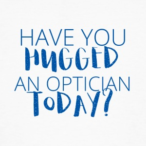 Optiker: Have you hugged an optician today? - Männer Bio-T-Shirt