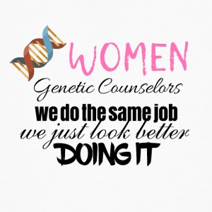 Women genetic counselors look better doing it - Men's Organic T-shirt