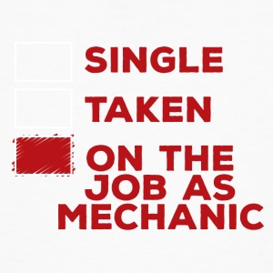 Mechanic: Single, Taken or on the job as mechani - Men's Organic T-shirt