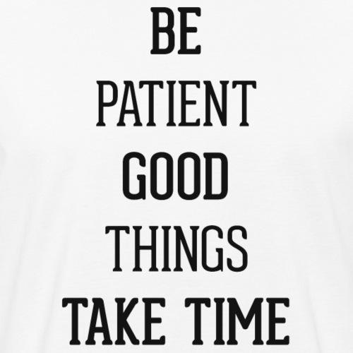 BE PATIENT, GOOD THINGS TAKE TIME - Men's Organic T-shirt