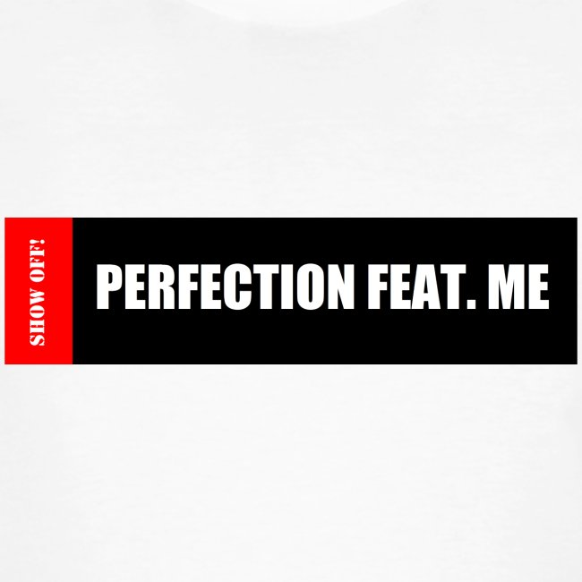 PERFECTION FEAT ME