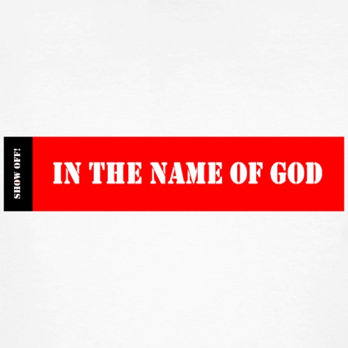 IN THE NAME 0F GOD - Men's Organic T-Shirt