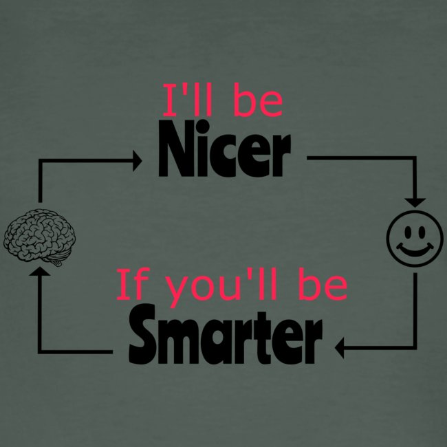I'll be nicer, if you'll be smarter