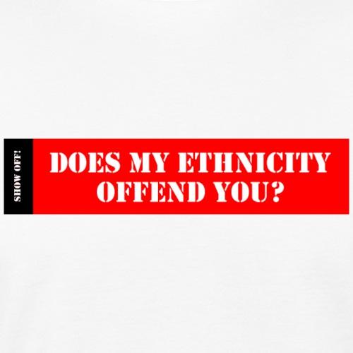 MY ETHNICITY OFFEND YOU - Men's Organic T-Shirt
