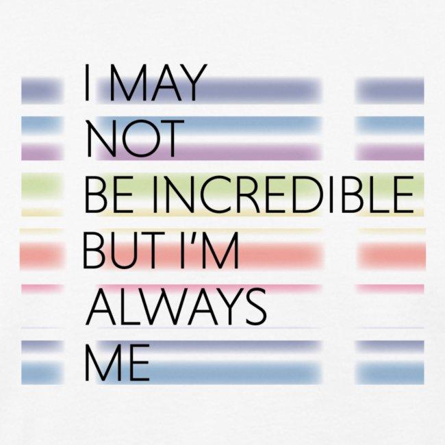 I may not be incredible