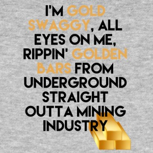 Mining I'm Gold swaggy, All Eyes On Me, Rippin' - Men's Organic T-shirt