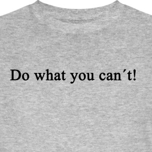 Do What You Can´t! - Männer Bio-T-Shirt