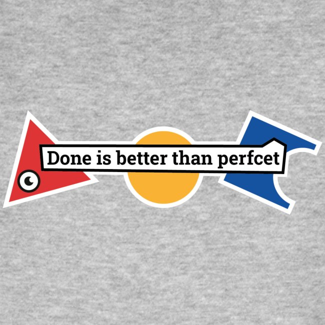 """Kleidung """"Done is better than perfcet"""""""