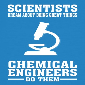 Scientists Dream, Chemical Engineers Do - Funny T- - Men's Organic T-shirt