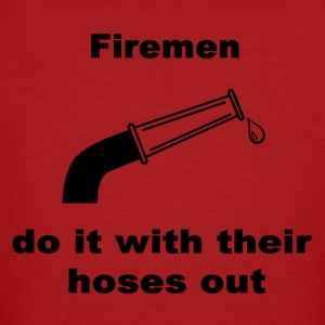 Firemen Do It With Their Hoses Out - Men's Organic T-shirt