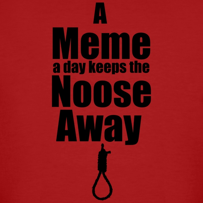 A Meme A Day Keeps the Noose Away