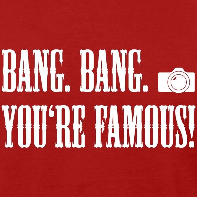 Bang. Bang. Famous!