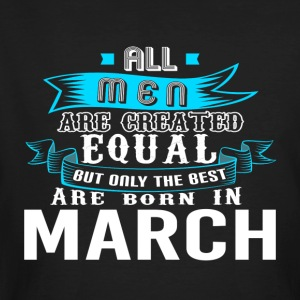 Men Created Equal Best Born In MARCH - Men's Organic T-shirt