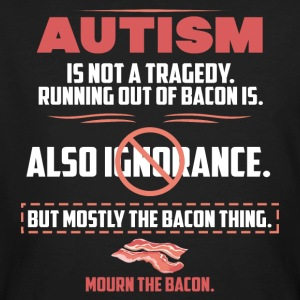 Autism tragedy Bacon funny sayings - Men's Organic T-shirt