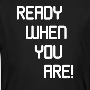 READY WHEN YOU ARE - Men's Organic T-shirt