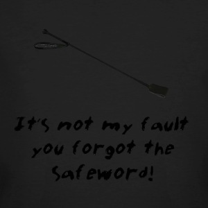 It's Not My Fault You Forgot The Safeword! - Men's Organic T-shirt